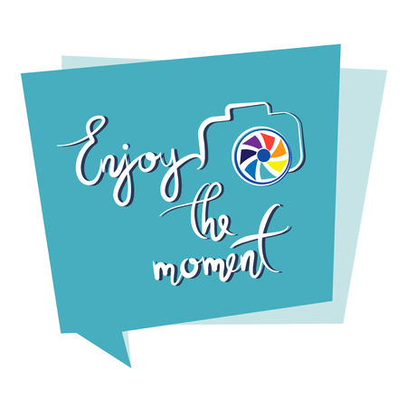 Enjoy the moment. Replica. Poster with quote of speech. Lettering Composition with camera, words, a bird and multi-colored diaphragm. Design for the site, attachment, printing on paper or textiles.