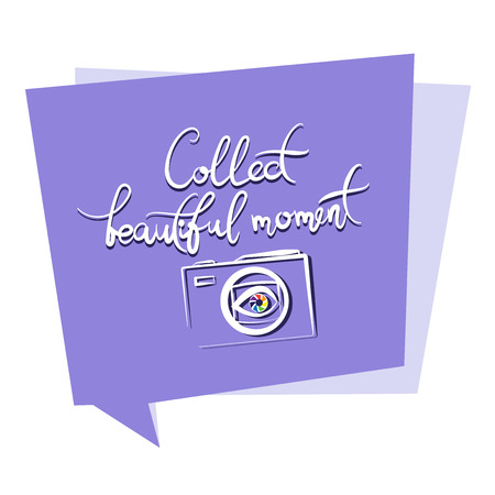 Collect beautiful moments. Replica. Poster with quote of speech. Lettering Composition with the camera. Design for the site, attachment, printing on paper or textiles. Illustration