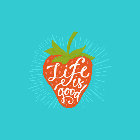 comida rica: Vector-mano letras cita - la vida es buena - la mano la tarjeta de felicitación dibujado con la ilustración de la fresa