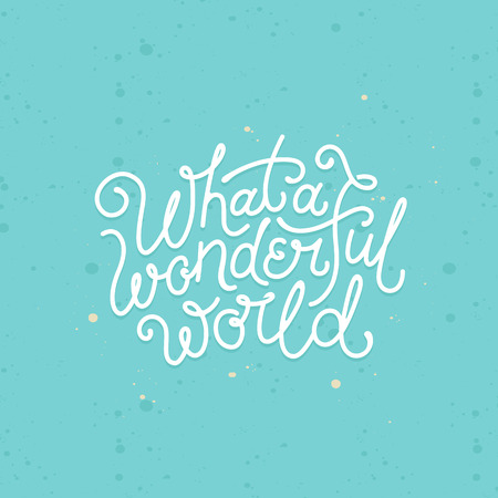 a wonderful world: Vector hand lettering poster in linear style - what a wonderful world