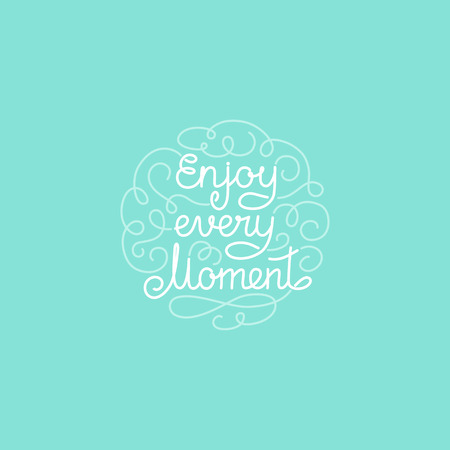 moment: Vector greeting card, poster or placard design template in trendy linear style with hand-lettering phrase - anjoy every moment