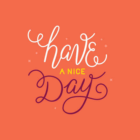 Vector illustration with hand-lettering phrase in linear style for motivational poster or greeting card - have a nice day