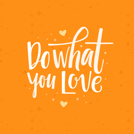 Vector poster design and greeting card with hand-lettering quote - do what you love - motivation and inspiration