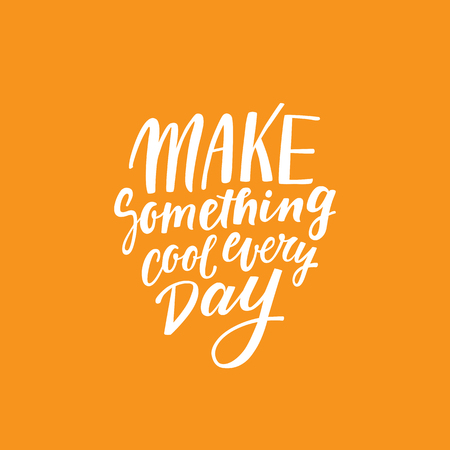 Vector poster design and greeting card with hand-lettering quote - make something cool everyday - motivation and inspiration Illustration