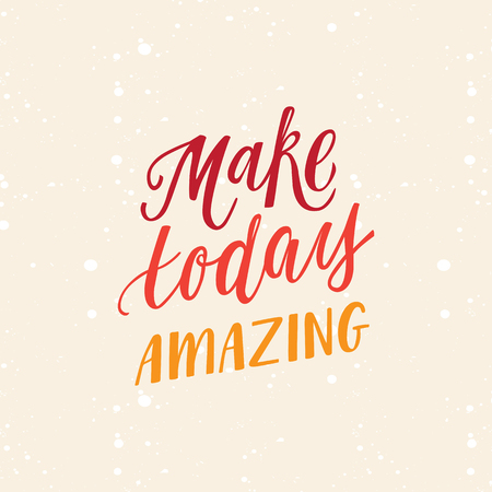 Vector poster design and greeting card with hand-lettering quote - make today amazing - motivation and inspiration.