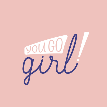 Vector illustration in simple style with hand-lettering phrase - you go girl - stylish print for poster or t-shirt - feminism quote and woman motivational slogan