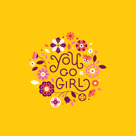 Vector illustration in simple style with hand-lettering phrase you go girl and flowers - stylish print for poster or t-shirt - feminism quote and woman motivational slogan