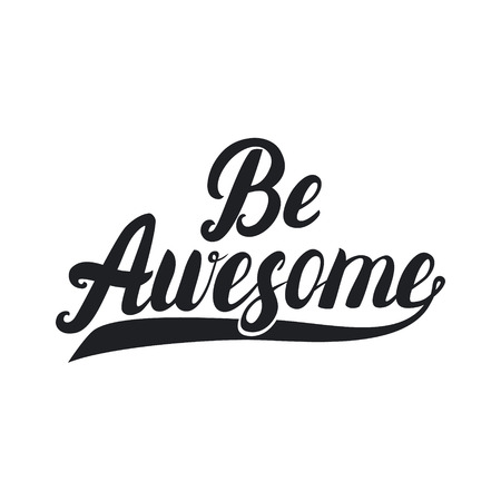 wording: Be awesome hand lettering. Inspirational quote for card, poster, tee print. Illustration