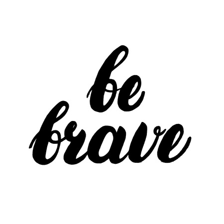 brave: Be brave hand written lettering. Inspirational quote for greeting cards, posters, invitations, tee print. Isolated on white background. Illustration