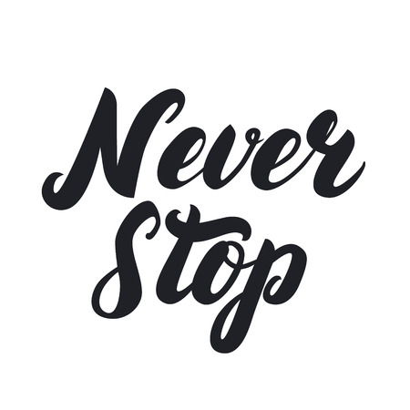 stop hand: Never stop hand written lettering. Apparel design. Inspirational quote on white background for card, print, poster. Illustration