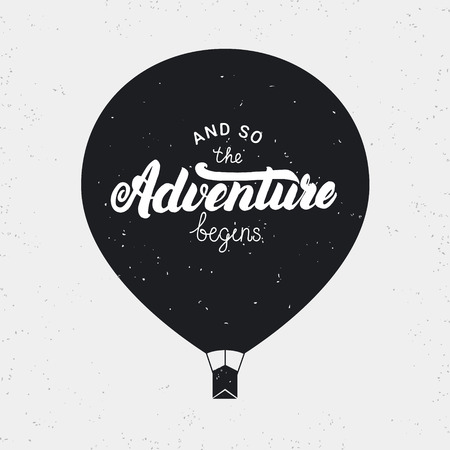 And so the adventure begins card. Hand written lettering with baloon. Grunge texture. Perfect design element. Vector illustration.