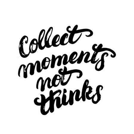 mindfulness: Collect moments not things hand written calligraphy lettering for poster, card, photo overlay. Inspirational quote. Brush ink texture. Isolated on white background. illustration.