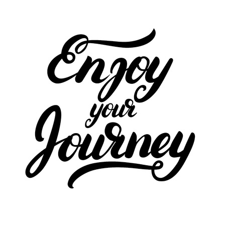 Enjoy your journey written calligraphy lettering. Inspirational quote for greeting card, poster, tee print. Isolated on white background. illustration.