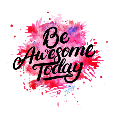 girlie: Be Awesome Today hand written lettering on watercolor background. Modern brush calligraphy. Isolated on black background. Vector illustration.