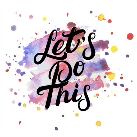 Lets do this hand written lettering on watercolor background. Modern brush calligraphy. Inspirational quote for poster, card, print. Vector illustration.