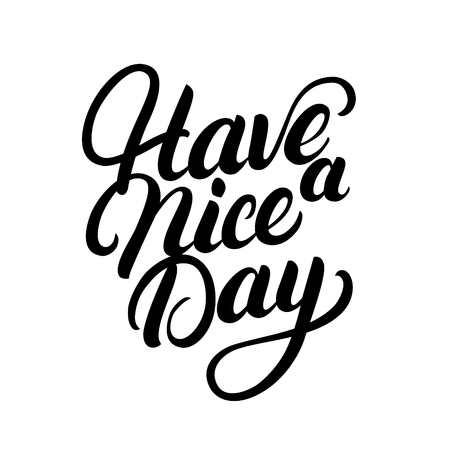 Have a nice day hand written lettering. Inspirational phrase.