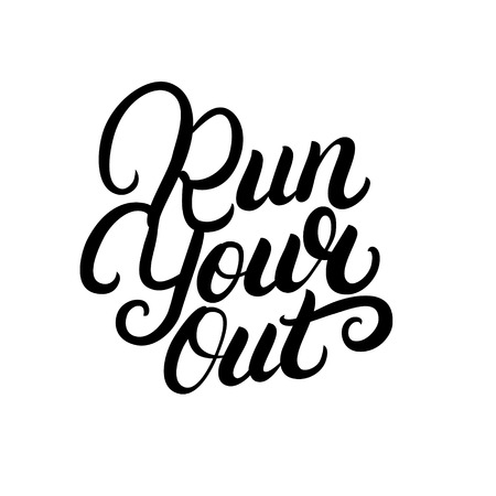 Run your out hand written lettering quote. Motivational phrase for runners. Isolated on whte background. Vector illustration.