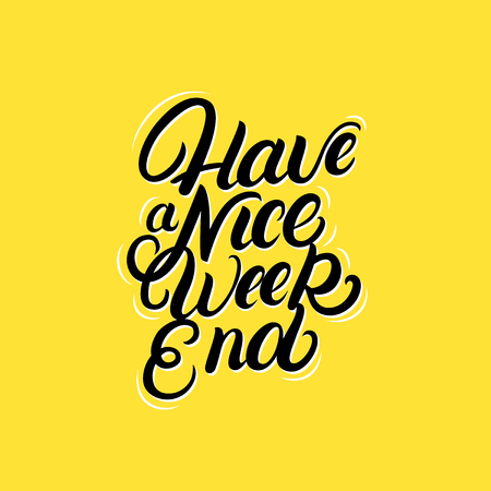 Have a nice Weekend hand written lettering quote. Inspirational calligraphy phrase. Isolated on background. Vector illustration. Vectores