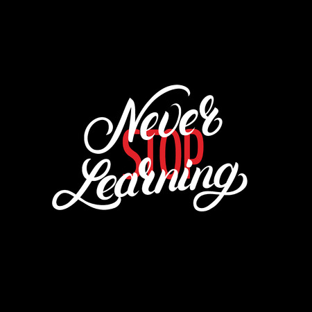 Never stop learning hand written lettering quote. Modern brush calligraphy. Motivational phrase for poster, card, print. Isolated on background. Vector illustration. Illustration