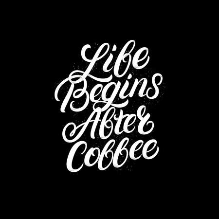 Life begins after coffee hand written lettering.