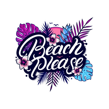 Beach please hand written lettering with palm and monstera leaves, tropical plant and flowers, sun, birds. Use for tee print, sticker, poster. Isolated on background. Vector illustration. Illustration