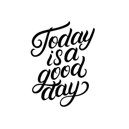 Today is a good day hand written lettering. Inspirational quote. Modern brush calligraphy, typography poster, print, card. Vector illustration. Illustration