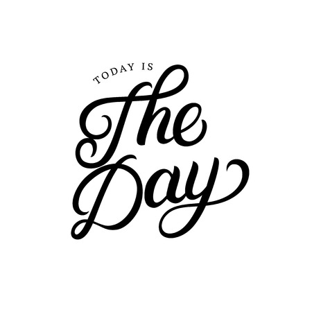 Today is the day hand written lettering. Inspirational quote. Modern brush calligraphy, typography poster, print, card. Vector illustration. Illustration