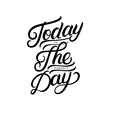 Today is the perfect day hand written lettering. Inspirational quote. Modern brush calligraphy, typography poster, print, card. Vector illustration. Illustration