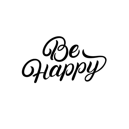 Be happy hand written lettering quote. Great design for housewarming poster. Inspirational quote. Vector illustration.