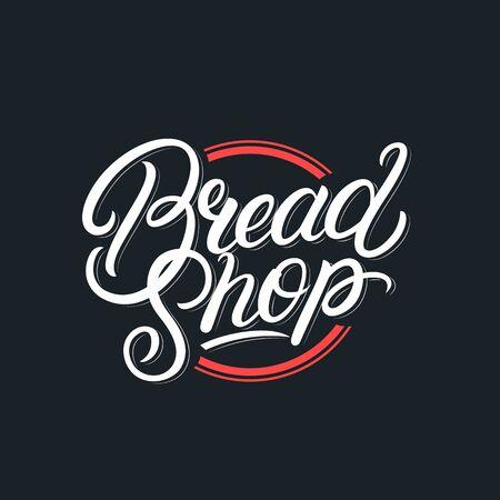 Bread Shop hand written lettering label, badge, emblem, sign. Modern brush calligraphy, typography. Vintage retro style. Vector illustration. Ilustração