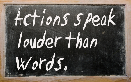 than: Blackboard writings Actions speak louder than words