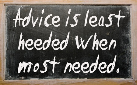 when: Blackboard writings Advice is least heeded when most needed