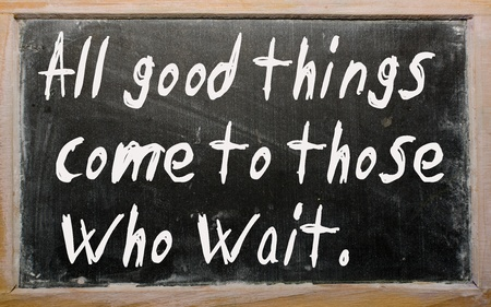 "Blackboard writings ""All good things come to those who wait"""