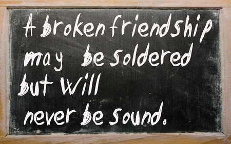 damaged: Blackboard writings A broken friendship may be soldered but will