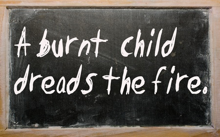 dreads: Blackboard writings A burnt  child dreads the fire