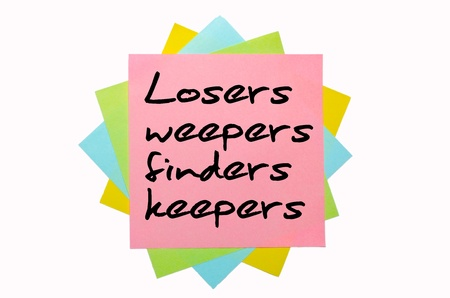 finders: text Losers weepers, finders keepers written by hand font on bunch of colored sticky notes