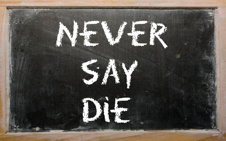 "Blackboard writings "",Never say die"","