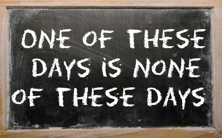 none: Blackboard writings &quot,One of these days is none of these days&quot,