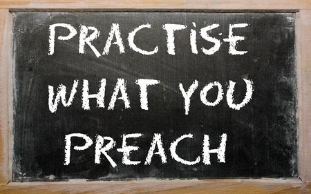 preach: Blackboard writings Practise what you preach