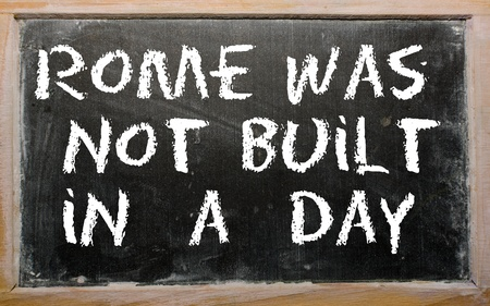 was: Blackboard writings Rome was not built in a day