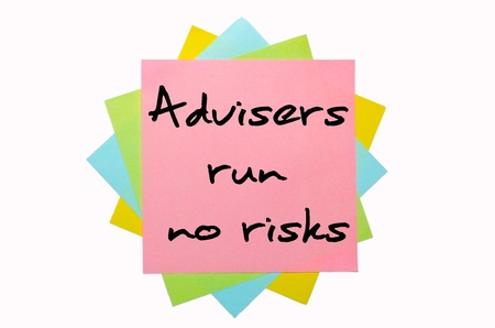 advisers: text Advisers run no risks written by hand font on bunch of colored sticky notes
