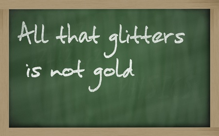 wriiting: Blackboard writings  All that glitters is not gold  Stock Photo