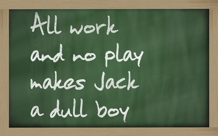 dull: Blackboard writings All work and no play makes Jack a dull boy