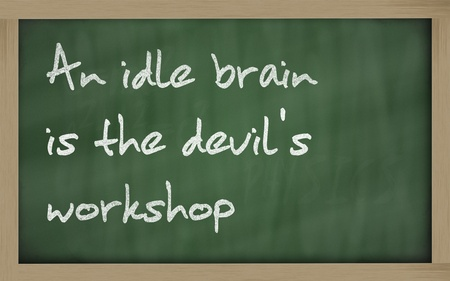 prudent: Blackboard writings  An idle brain is the devils workshop