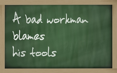 Blackboard writings A bad workman blames his tool