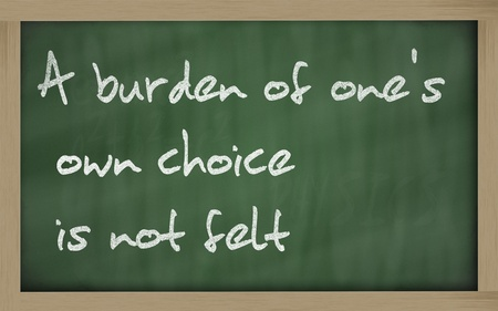 Blackboard writings A burden of ones own choice is not felt
