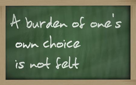 wriiting: Blackboard writings A burden of ones own choice is not felt