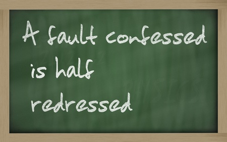 confession: Blackboard writings  A fault confessed is half redressed