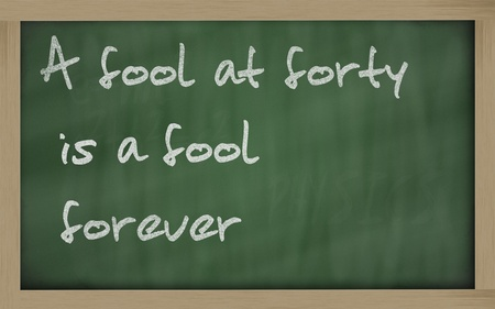 wriiting: Blackboard writings A fool at forty is a fool forever