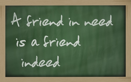 wriiting: Blackboard writings A friend in need is a friend indeed
